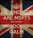 ME AND HER ARE MSFTS WE DONT DO CALM - Personalised Poster large