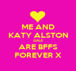 ME AND KATY ALSTON GALE ARE BFFS FOREVER X - Personalised Poster large