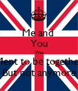Me and  You Was Ment to be together But not anymore - Personalised Poster large