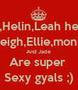 Me,Helin,Leah heap  Kayleigh,Ellie,monica,   And Jade  Are super  Sexy gyals ;) - Personalised Poster large