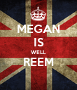 MEGAN IS WELL REEM  - Personalised Poster large