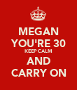 MEGAN YOU'RE 30 KEEP CALM AND CARRY ON - Personalised Poster large