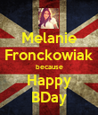 Melanie Fronckowiak because Happy BDay - Personalised Poster large