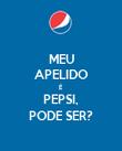 MEU APELIDO É PEPSI, PODE SER? - Personalised Poster large