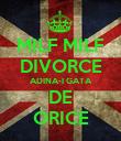 MILF MILF DIVORCE ADINA-I GATA DE ORICE - Personalised Poster small