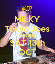 MILKY Tokyo Joes QUEENS SAT 13th OCT - Personalised Poster large