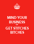 MIND YOUR BUSINESS OR GET STITCHES BITCHES - Personalised Poster large