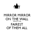 MIRROR MIRROR ON THE WALL WHO'S THE FAIREST OF THEM ALL - Personalised Poster large