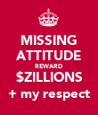MISSING ATTITUDE REWARD $ZILLIONS + my respect - Personalised Poster large
