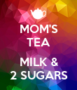 MOM'S TEA  MILK & 2 SUGARS - Personalised Poster large