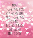 MOM THANK YOU FOR GIVING ME LIFE AND THANK YOU FOR NOT TAKING IT BACK DURING MY TEEN YEARS - Personalised Poster large
