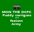 MON THE DCFC   Paddy corrigans  U14 feeiann  Army  - Personalised Poster large