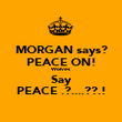 MORGAN says? PEACE ON! Wolves Say PEACE .?....??.! - Personalised Poster large