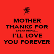 MOTHER THANKS FOR EVERYTHING... I'LL LOVE YOU FOREVER - Personalised Poster large