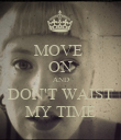 MOVE  ON AND DON'T WAIST MY TIME - Personalised Poster large