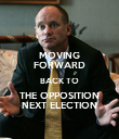MOVING FORWARD BACK TO THE OPPOSITION NEXT ELECTION - Personalised Poster large