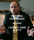 MOVING FORWARD MEANS I DON'T GIVE A S**T - Personalised Poster large