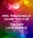 MRS  MACDONALD THANK YOU FOR BEING MY TEACHER LOVE BERNICE - Personalised Poster large