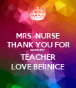 MRS  NURSE THANK YOU FOR BEING MY TEACHER LOVE BERNICE - Personalised Poster large