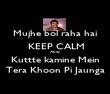 Mujhe bol raha hai  KEEP CALM Abey Kuttte kamine Mein Tera Khoon Pi Jaunga - Personalised Poster large