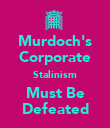 Murdoch's Corporate Stalinism Must Be Defeated - Personalised Poster large