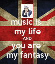 music is  my life AND you are  my fantasy - Personalised Poster large