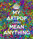 MY ARTPOP COULD MEAN ANYTHING - Personalised Poster large