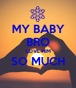MY BABY BRO LOVE HIM SO MUCH  - Personalised Poster large