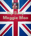 My Baby Meggie Moo    - Personalised Poster large