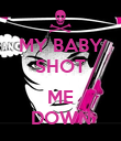 MY BABY SHOT  ME DOWN - Personalised Poster large