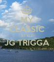 MY CLASSIC STYLE JG TRIGGA  - Personalised Poster large