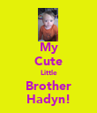 My Cute Little Brother Hadyn! - Personalised Poster large