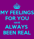 MY FEELINGS FOR YOU HAVE ALWAYS  BEEN REAL - Personalised Poster large