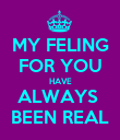 MY FELING FOR YOU HAVE ALWAYS  BEEN REAL - Personalised Poster large