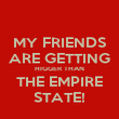 MY FRIENDS ARE GETTING HIGGER THAN THE EMPIRE STATE! - Personalised Poster large