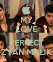 MY LOVE 1 D PERFECT ZYAN MALIK - Personalised Poster large