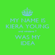 MY NAME IS KIERA YOUNG and windows 7 WAS MY IDEA - Personalised Poster large