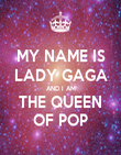 MY NAME IS LADY GAGA AND I AM THE QUEEN OF POP - Personalised Poster large