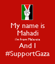 My name is Mahadi i'm from Malaysia And I #SupportGaza - Personalised Poster large