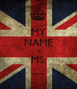 MY NAME IS MS. ..... - Personalised Poster large