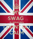 MY SWAG  IS AMAZING I DONT DO CALM - Personalised Poster large