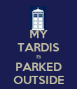 MY TARDIS IS PARKED OUTSIDE - Personalised Poster large