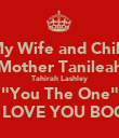 """My Wife and Child Mother Tanileah Tahirah Lashley """"You The One"""" I LOVE YOU BOO - Personalised Poster large"""