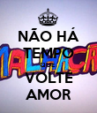 NÃO HÁ TEMPO QUE  VOLTE AMOR - Personalised Poster large