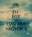 ÉN  EGY KIS MASNIKA VAGYOK :) - Personalised Poster large