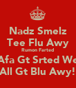 Nadz Smelz Tee Flu Awy Rumon Farted  Afa Gt Srted We All Gt Blu Awy! - Personalised Poster large