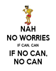 NAH NO WORRIES IF CAN, CAN IF NO CAN, NO CAN - Personalised Poster large