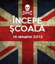 ÎNCEPE ŞCOALA 14 ianuarie 2013   - Personalised Poster large