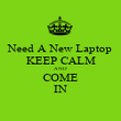 Need A New Laptop KEEP CALM AND COME IN - Personalised Poster large