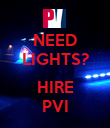 NEED LIGHTS?  HIRE PVI - Personalised Poster large